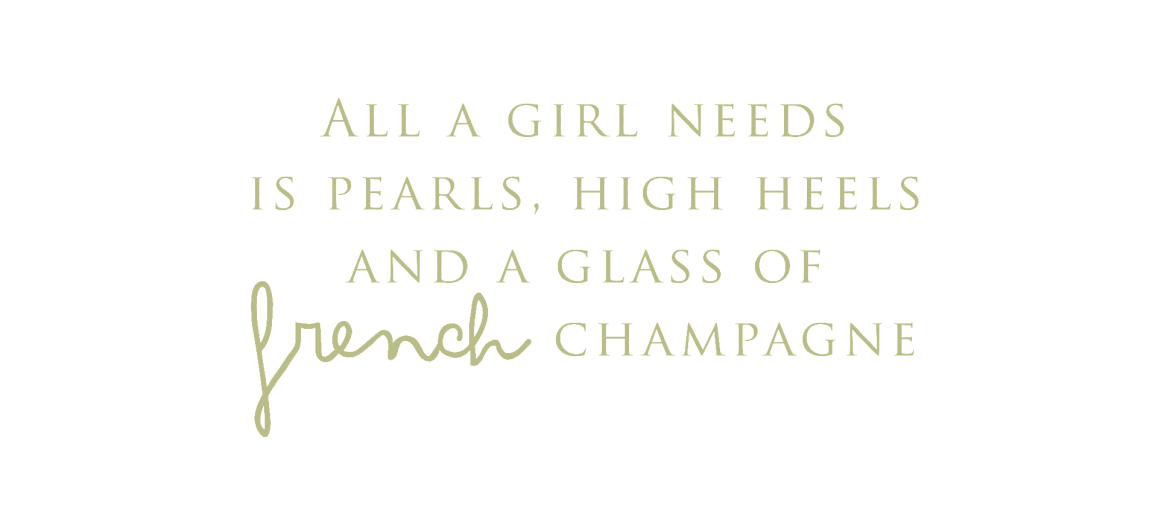 All a needs is pearls, high heels and a glass of French Champagne